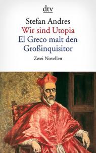 Wir sind Utopia. El Greco malt ... Zwei Novellen