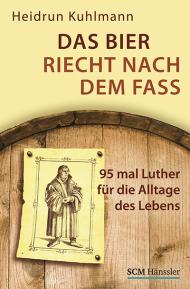 Das Bier riecht nach dem Fass 95-mal Luther für die Alltage ...