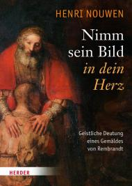 Nimm sein Bild in dein Herz Geistliche Deutung eines Rembrandts