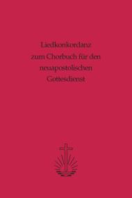 Liedkonkordanz zum Chorbuch für den neuapostolischen...