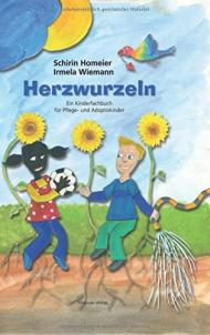 Herzwurzeln. Ein Kinderfachbuch für Pflege und Adoptivkinder