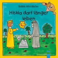 Hiskia darf länger leben Bobbis Mini-Buch, Band 24