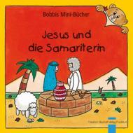 Jesus und die Samariterin Bobbis Mini-Buch, Band 25