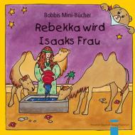 Rebekka wird Isaaks Frau Bobbis Mini-Buch, Band 41