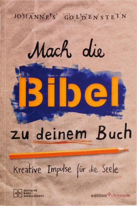 Mach die Bibel zu deinem Buch Kreative Impulse für die Seele