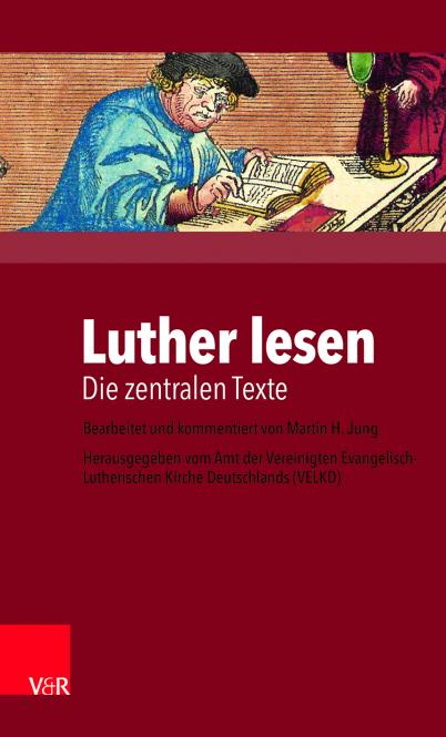 Luther lesen Die zentralen Texte