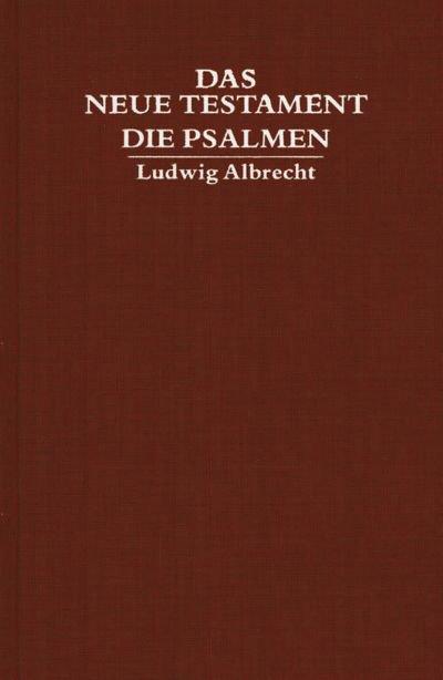 Das neue Testament und die Psalmen Ludwig Albrecht