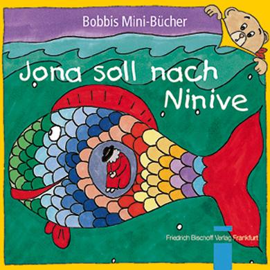 Jona soll nach Ninive Bobbis Mini-Buch, Band 1