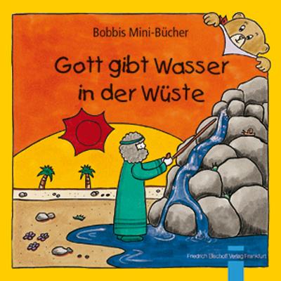 Gott gibt Wasser in der Wüste Bobbis Mini-Buch, Band 29