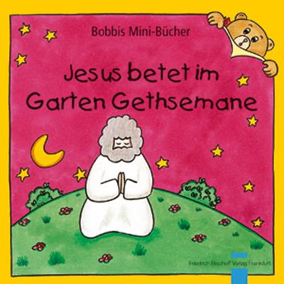 Jesus betet im Garten Gethsemane Bobbis Mini-Buch, Band 34