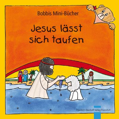Jesus lässt sich taufen Bobbis Mini-Buch, Band 48